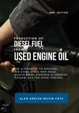 Production of Diesel Fuel from Used Engine Oil: 2nd Edition: The Alternative to Biodiesel, Red Diesel, Diesel Non-road, Marine Diesel, Kerosene & Liquefied Natural Gas for Diesel Engines