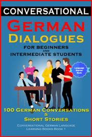 German Dialogues for Beginners and Intermediate Students 100 German Conversations & Short Stories Conversational German Language Books Book 1