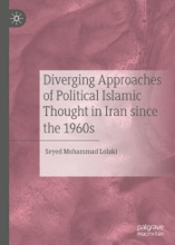 Diverging Approaches Of Political Islamic Thought In Iran Since The 1960s