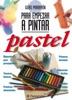 Guías Parramón para empezar a pintar. Pastel