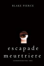 Escapade Meurtriere (Les Origines de Riley Paige -- Tome 4)