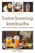 Download and Read Online The Joy of Home Brewing Kombucha