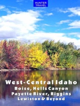 West-Central Idaho - Boise, Hells Canyon, Payette River, Riggins, Lewiston & Beyond