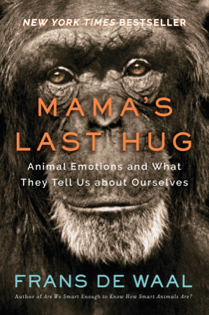 Mama's Last Hug: Animal and Human Emotions and What They Tell Us about Ourselves - Frans de Waal