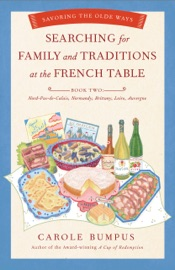 Searching for Family and Traditions at the French Table:  Book Two Nord-Pas-de-Calais, Normandy, Brittany, Loire and Auvergne PDF Download