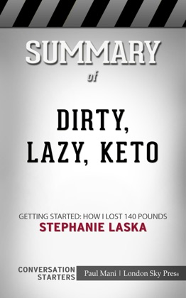 Summary of DIRTY, LAZY, KETO: Getting Started: How I Lost 140 Pounds by Stephanie Laska Conversation Starters