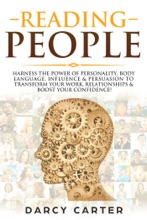 Reading People: Harness the Power Of Personality, Body Language, Influence & Persuasion To Transform Your Work, Relationships, Boost Your Confidence & Read People!