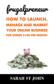 Frugalpreneur: How to Launch, Manage and Market Your Online Business For Under $100 Per Month