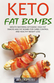 Keto Fat Bombs: Mouth-Watering Ketogenic High-Fat Snacks and Fat Bombs for Carbs Control and Healthy Weight Loss