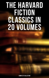 The Harvard Fiction Classics in 20 Volumes (Complete Collection)