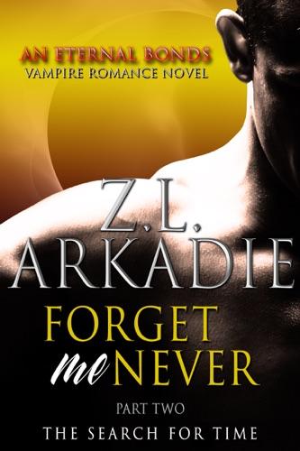 Z.L. Arkadie - Forget Me Never (Pt. 2)