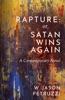 Rapture: Or, Satan Wins Again --- A Contemporary Novel