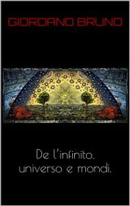 De l'infinito universo e mondi da Giordano Bruno Nolano