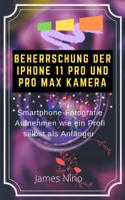 James Nino - Beherrschung der iPhone 11 Pro und Pro Max Kamera: Smartphone-Fotografie Aufnehmen wie ein Profi Selbst als Anfänger artwork