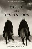 Solo Los Destinados (El Camino del Acero—Libro 3) Book Cover
