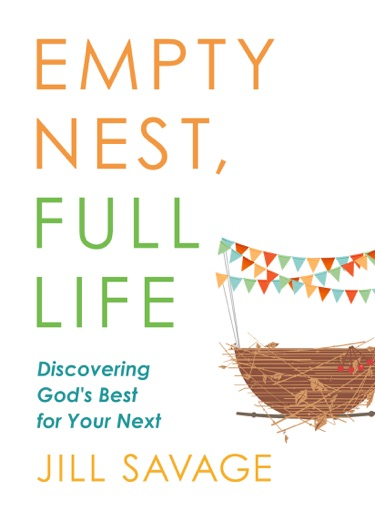 Empty Nest, Full Life - Jill Savage