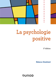 La psychologie positive - 3e éd.