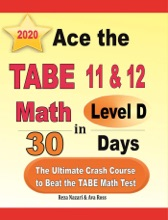 Ace The TABE 11 & 12 Math Level D In 30 Days: The Ultimate Crash Course To Beat The TABE Math Test