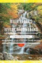 Waterfalls of the White Mountains: 30 Hikes to 100 Waterfalls (3rd Edition)