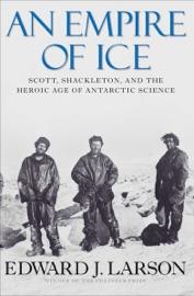 An Empire of Ice - Edward J. Larson by  Edward J. Larson PDF Download