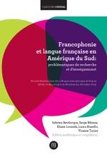 Francophonie Et Langue Française En Amérique Du Sud: Problématiques De Recherche Et D'enseignement