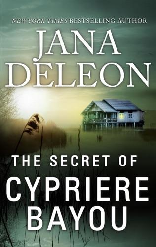 Jana DeLeon - The Secret of Cypriere Bayou