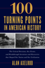 Alan Axelrod - 100 Turning Points in American History artwork