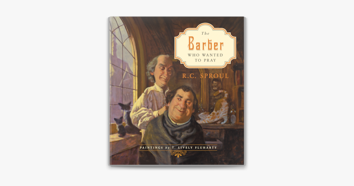 The Barber Who Wanted to Pray - R.C. Sproul