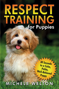 Respect Training for Puppies: 30 Seconds to a Calm, Polite, Well-Behaved Puppy Book Cover