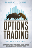 Options Trading: Simplified – Beginner's Guide to Make Money Trading Options in 7 Days or Less! – Learn the Fundamentals and Profitable Strategies of Options Trading Book Cover