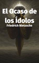 El Ocaso de los ídolos o Cómo se Filosofa a Martillazos