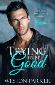 Trying To Be Good Book 1