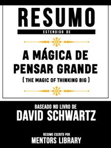 Resumo Estendido: A Mágica De Pensar Grande (The Magic Of Thinking Big) - Baseado No Livro De David Joseph Schwartz Book Cover
