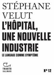 Tracts (N°12) - L'Hôpital, une nouvelle industrie