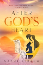 After God's Heart: How To Draw Closer To God In A Busy World
