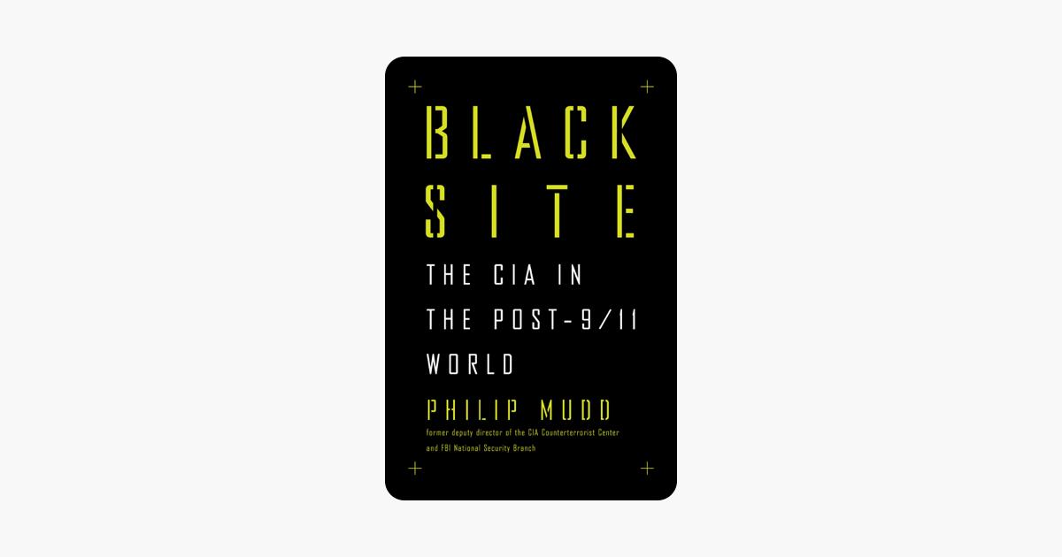 Black Site: The CIA in the Post-9/11 World - Philip Mudd