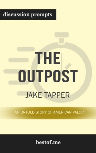 bestof.me - The Outpost: An Untold Story of American Valor by Jake Tapper (Discussion Prompts)