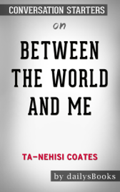Between the World and Me by Ta-Nehisi Coates: Conversation Starters