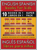 10 Books in 1 - 10 Libros en 1 (Super Pack) - English Spanish Books for Kids (Inglés Español Libros para Niños)