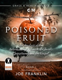 Poisoned Fruit An Analysis Of The International Church Of Christ S Departure From The Gospel