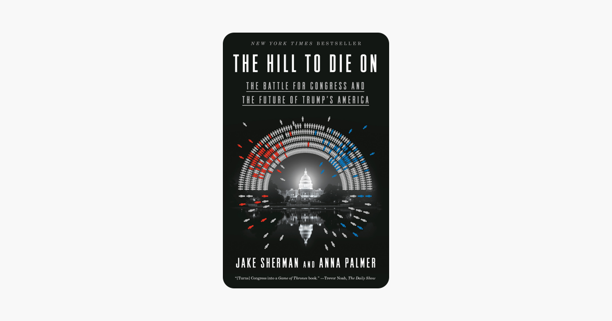 The Hill to Die On - Jake Sherman & Anna Palmer