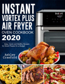 Instant Vortex Plus Air Fryer Oven Cookbook 2020: Easy, Quick and Healthy Recipes for Smart People On a Budget