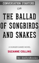 The Ballad Of Songbirds And Snakes A Hunger Games Novel By Suzanne Collins Conversation Starters