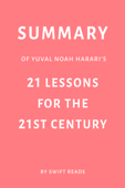 Summary of Yuval Noah Harari's 21 Lessons for the 21st Century by Swift Reads