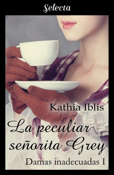 La peculiar señorita Grey (Damas inadecuadas 1) por Kathia Iblis