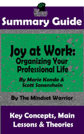 Summary Guide: Joy at Work: Organizing Your Professional Life: By Marie Kondo & Scott Sonenshein  The Mindset Warrior Summary Guide