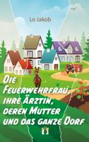 Lo Jakob - Die Feuerwehrfrau, ihre Ärztin, deren Mutter und das ganze Dorf artwork