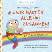 Wilma Wochenwurm erklärt: Wir halten alle zusammen! Ein Corona Kinderbuch über Solidarität und Beschränkungen