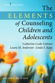 The Elements Of Counseling Children And Adolescents Second Edition