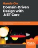 Hands-On Domain-Driven Design With .NET Core